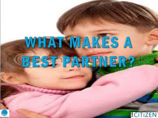 WHAT MAKES A BEST PARTNER?
