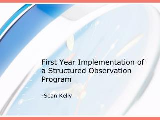 First Year Implementation of a Structured Observation Program