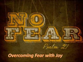 Overcoming Fear with Joy