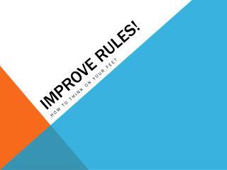 Improve rules!