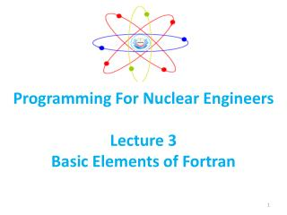 Programming For Nuclear Engineers  Lecture 3 Basic Elements of Fortran
