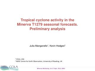 Tropical cyclone activity in the Minerva T1279 seasonal forecasts. Preliminary analysis