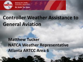 Matthew Tucker NATCA Weather Representative Atlanta ARTCC Area 6