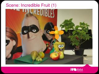 Scene : Incredible Fruit (1)