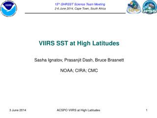VIIRS SST at High Latitudes Sasha Ignatov, Prasanjit Dash, Bruce Brasnett NOAA; CIRA; CMC