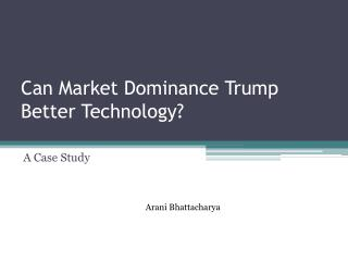 Can Market Dominance Trump Better Technology?