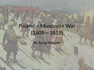 Poland – Muscovite War (1609 – 1619)