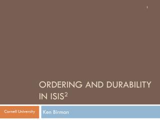 Ordering and  dURABILITY   IN Isis 2