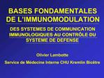 BASES FONDAMENTALES DE L IMMUNOMODULATION DES SYSTEMES DE COMMUNICATION IMMUNOLOGIQUES AU CONTR LE DU SYSTEME DE DEFENSE