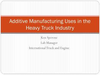Additive Manufacturing Uses in the Heavy Truck Industry