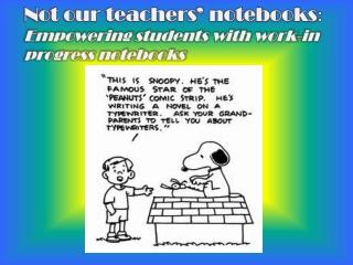 Not our teachers� notebooks :  Empowering  students with work-in progress notebooks