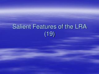 Salient Features of the LRA 19