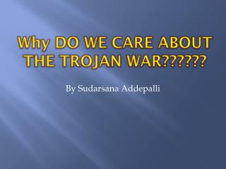 Why DO WE CARE ABOUT THE TROJAN WAR??????