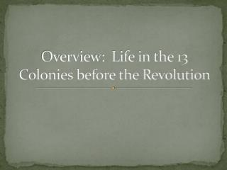 Overview:  Life in the 13 Colonies before the Revolution