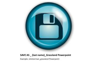 SAVE AS _ (last name)_Grassland Powerpoint
