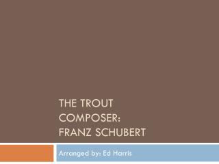 The Trout Composer:  Franz Schubert