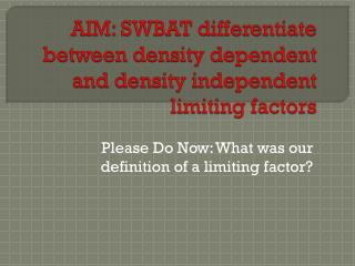 AIM: SWBAT  differentiate between density dependent and density independent limiting factors