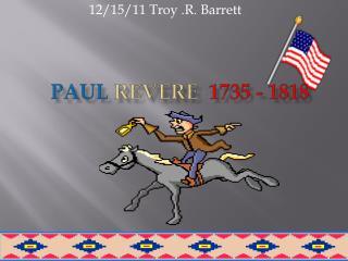 Paul  revere   1735 - 1818