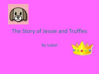 The Story of Jessie and Truffles
