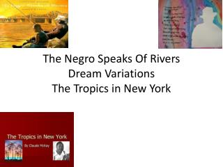 The Negro Speaks Of Rivers  Dream Variations  The Tropics in New York