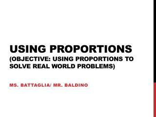 Using Proportions (Objective: using proportions to solve real world problems)