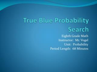 True Blue Probability Search