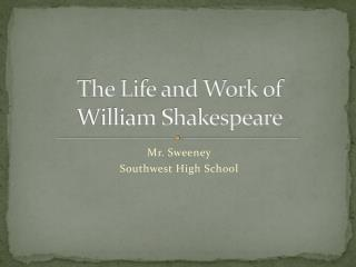 The Life and Work of  William Shakespeare