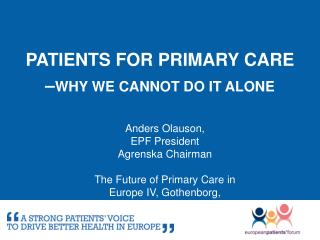 Patients for primary care � WHY WE CANNOT DO IT ALONE