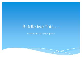 Riddle Me This….