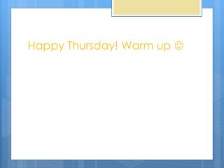 Happy Thursday! Warm up  