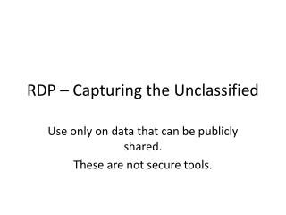 RDP � Capturing the Unclassified