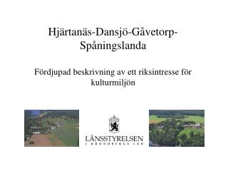 Hjärtanäs-Dansjö-Gåvetorp-Spåningslanda Fördjupad beskrivning av ett riksintresse för kulturmiljön