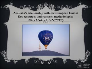 Australia ' s relationship with the European Union: Key resources and research methodologies