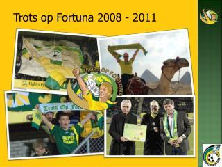 Trots op Fortuna 2008 - 2011