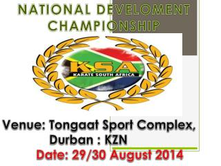 Venue:  Tongaat  Sport Complex,                      Durban : KZN Date: 29/30 August 2014