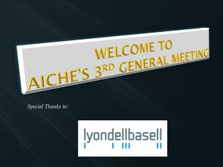 Welcome to AIChE's 3 rd  General Meeting