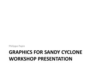 Graphics For Sandy Cyclone Workshop Presentation