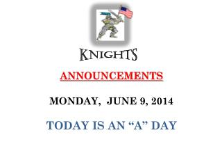 "ANNOUNCEMENTS  MONDAY,  JUNE 9, 2014 TODAY IS AN ""A"" DAY"
