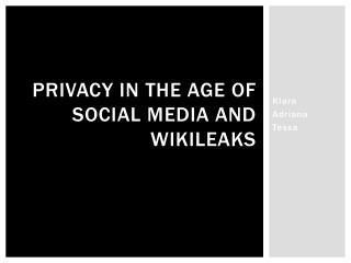 PRIVACY IN THE AGE OF SOCIAL MEDIA AND WIKILEAKS