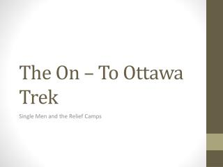 The On – To Ottawa Trek