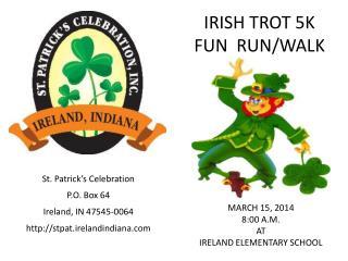 St. Patrick's Celebration P.O. Box 64 Ireland, IN 47545-0064 stpat.irelandindiana