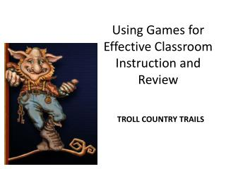 Using Games for Effective Classroom Instruction and Review