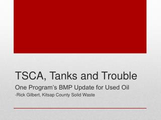 TSCA, Tanks and Trouble