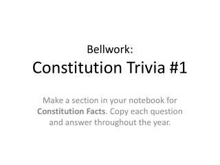 Bellwork :  Constitution Trivia #1
