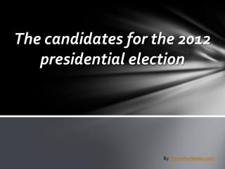 The candidates for the 2012 presidential election