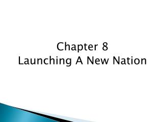 Chapter  8 Launching A New Nation
