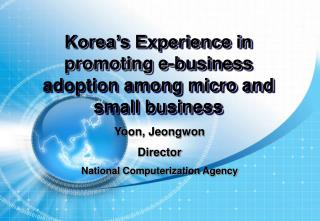 Korea s Experience in promoting e-business adoption among micro and small business