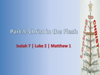 Part  5 -Christ in the Flesh