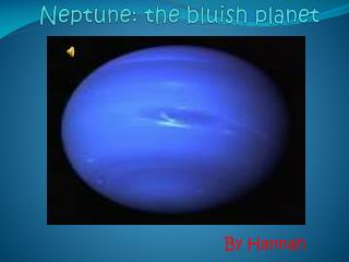 Neptune:  the bluish planet