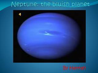 Neptune:  the bluish planet